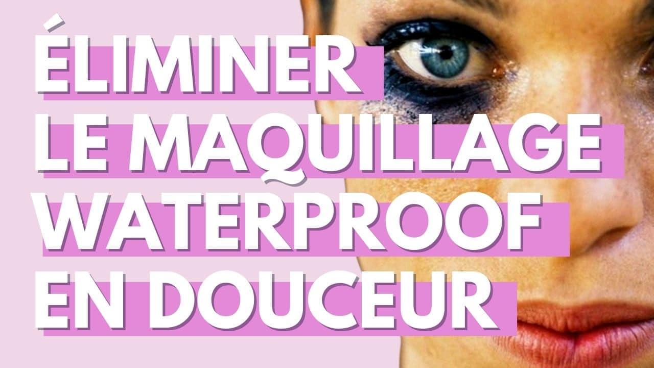 Comment éliminer le maquillage waterproof